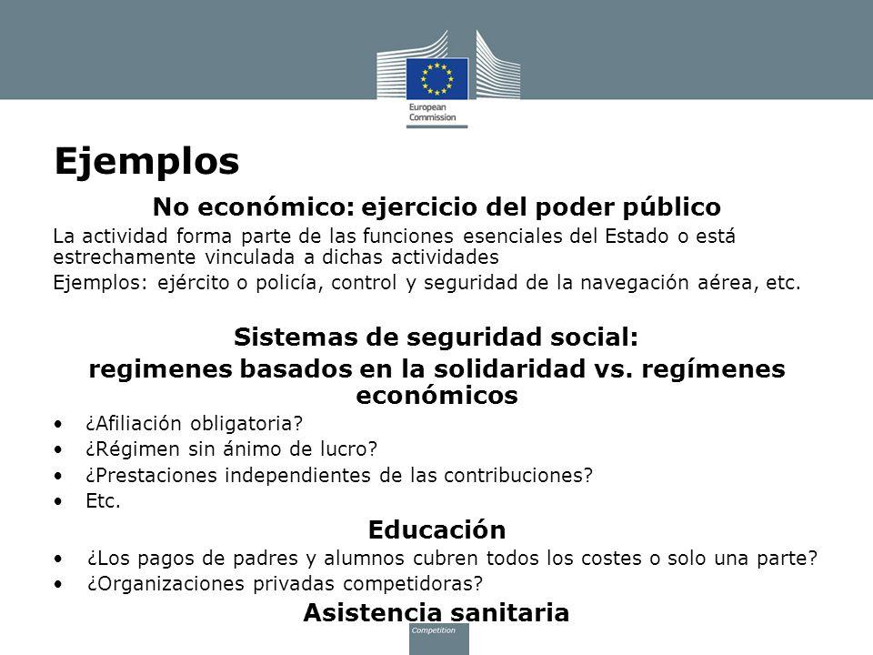 Ejemplos No económico: ejercicio del poder público La actividad forma parte de las funciones esenciales del Estado o está estrechamente vinculada a di