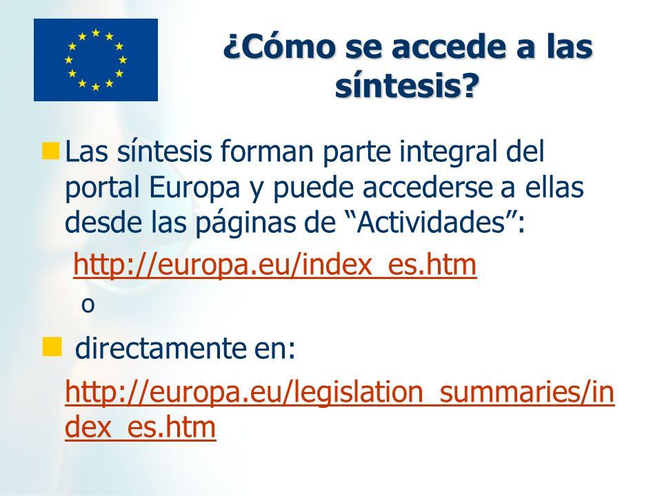 ¿Cómo se accede a las síntesis? Las síntesis forman parte integral del portal Europa y puede accederse a ellas desde las páginas de Actividades: http: