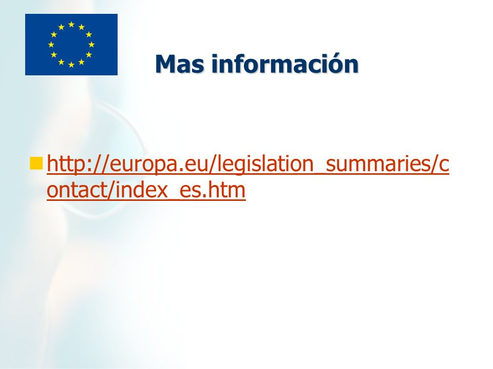 Mas información http://europa.eu/legislation_summaries/c ontact/index_es.htm http://europa.eu/legislation_summaries/c ontact/index_es.htm