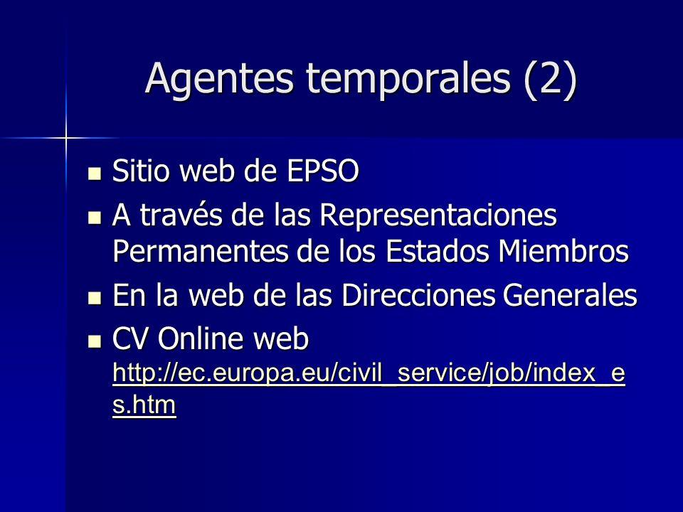 Agentes temporales (2) Sitio web de EPSO Sitio web de EPSO A través de las Representaciones Permanentes de los Estados Miembros A través de las Representaciones Permanentes de los Estados Miembros En la web de las Direcciones Generales En la web de las Direcciones Generales CV Online web http://ec.europa.eu/civil_service/job/index_e s.htm CV Online web http://ec.europa.eu/civil_service/job/index_e s.htm http://ec.europa.eu/civil_service/job/index_e s.htm http://ec.europa.eu/civil_service/job/index_e s.htm