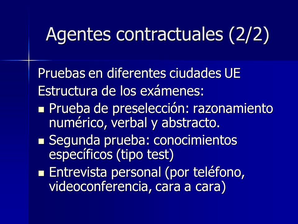 Agentes contractuales (2/2) Pruebas en diferentes ciudades UE Estructura de los exámenes: Prueba de preselección: razonamiento numérico, verbal y abstracto.