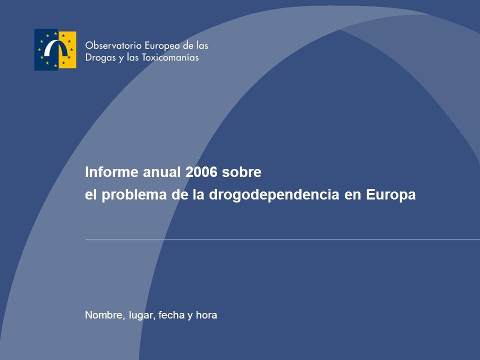 Informe anual 2006 sobre el problema de la drogodependencia en Europa Nombre, lugar, fecha y hora