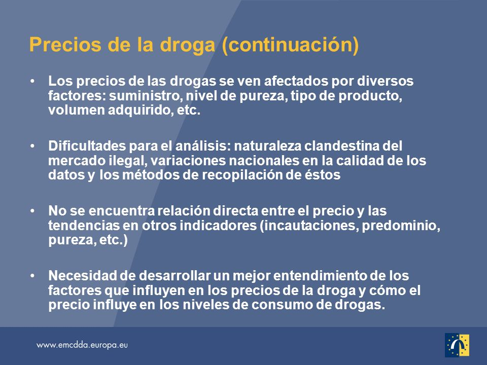 Precios de la droga (continuación) Los precios de las drogas se ven afectados por diversos factores: suministro, nivel de pureza, tipo de producto, volumen adquirido, etc.