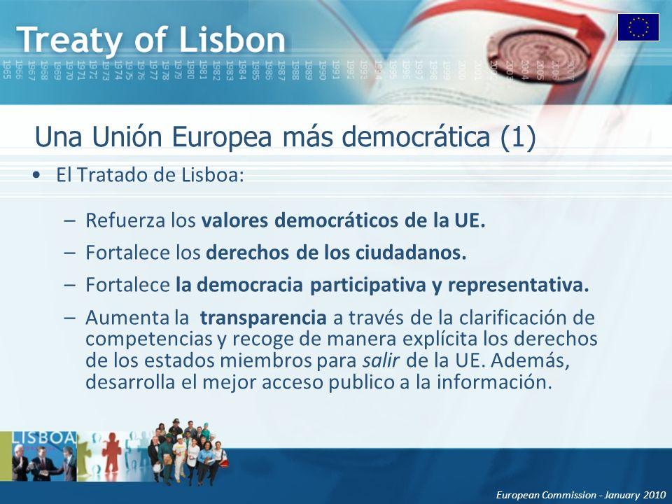 European Commission - January 2010 Una Unión Europea más democrática (1) El Tratado de Lisboa: –Refuerza los valores democráticos de la UE. –Fortalece