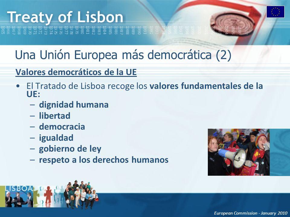 European Commission - January 2010 Una Unión Europea más democrática (2) Valores democráticos de la UE El Tratado de Lisboa recoge los valores fundame