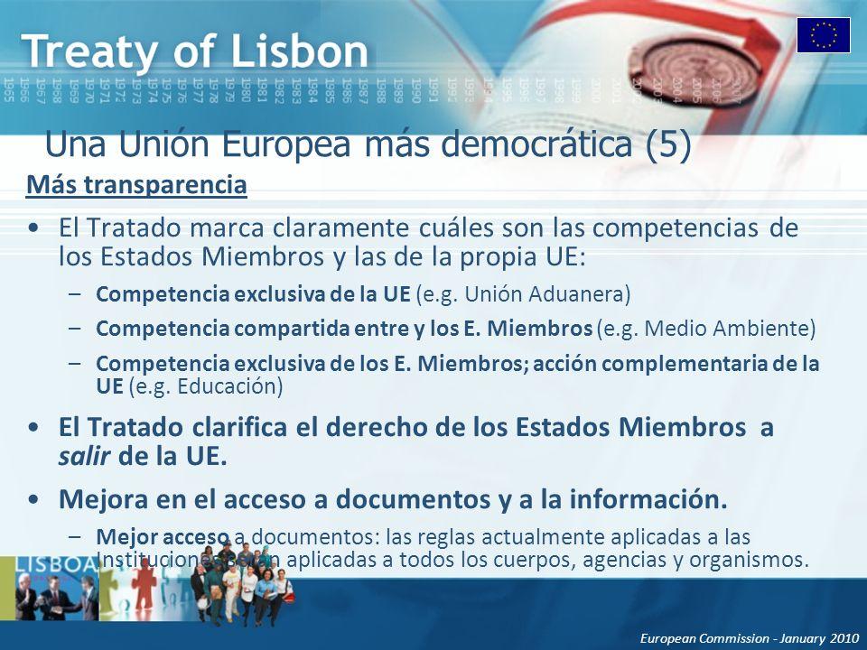 European Commission - January 2010 Una Unión Europea más democrática (5) Más transparencia El Tratado marca claramente cuáles son las competencias de los Estados Miembros y las de la propia UE: –Competencia exclusiva de la UE (e.g.