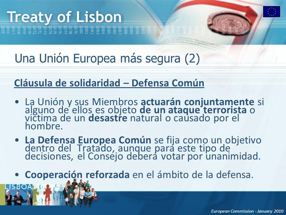 European Commission - January 2010 Una Unión Europea más segura (2) Cláusula de solidaridad – Defensa Común La Unión y sus Miembros actuarán conjuntam