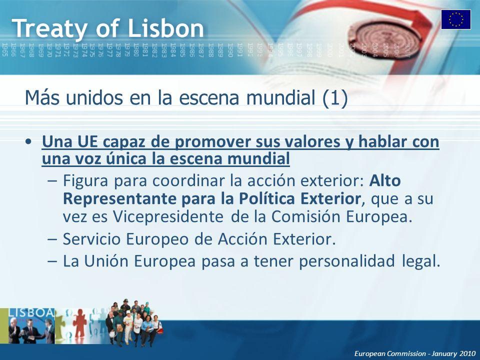 European Commission - January 2010 Más unidos en la escena mundial (1) Una UE capaz de promover sus valores y hablar con una voz única la escena mundi