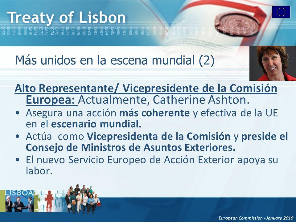 European Commission - January 2010 Más unidos en la escena mundial (2) Alto Representante/ Vicepresidente de la Comisión Europea: Actualmente, Catherine Ashton.
