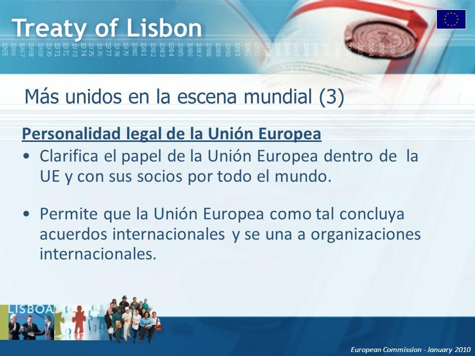 European Commission - January 2010 Más unidos en la escena mundial (3) Personalidad legal de la Unión Europea Clarifica el papel de la Unión Europea dentro de la UE y con sus socios por todo el mundo.