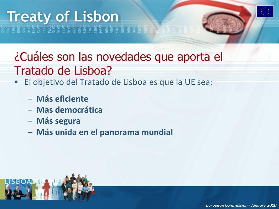 European Commission - January 2010 ¿Cuáles son las novedades que aporta el Tratado de Lisboa? El objetivo del Tratado de Lisboa es que la UE sea: –Más