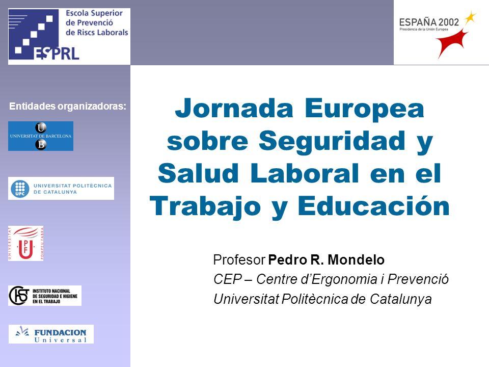 Jornada Europea sobre Seguridad y Salud Laboral en el Trabajo y Educación Profesor Pedro R. Mondelo CEP – Centre dErgonomia i Prevenció Universitat Po
