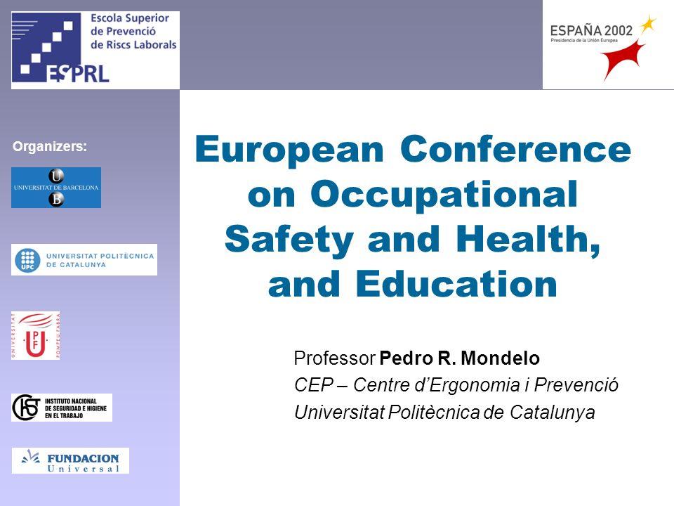 European Conference on Occupational Safety and Health, and Education Professor Pedro R. Mondelo CEP – Centre dErgonomia i Prevenció Universitat Politè