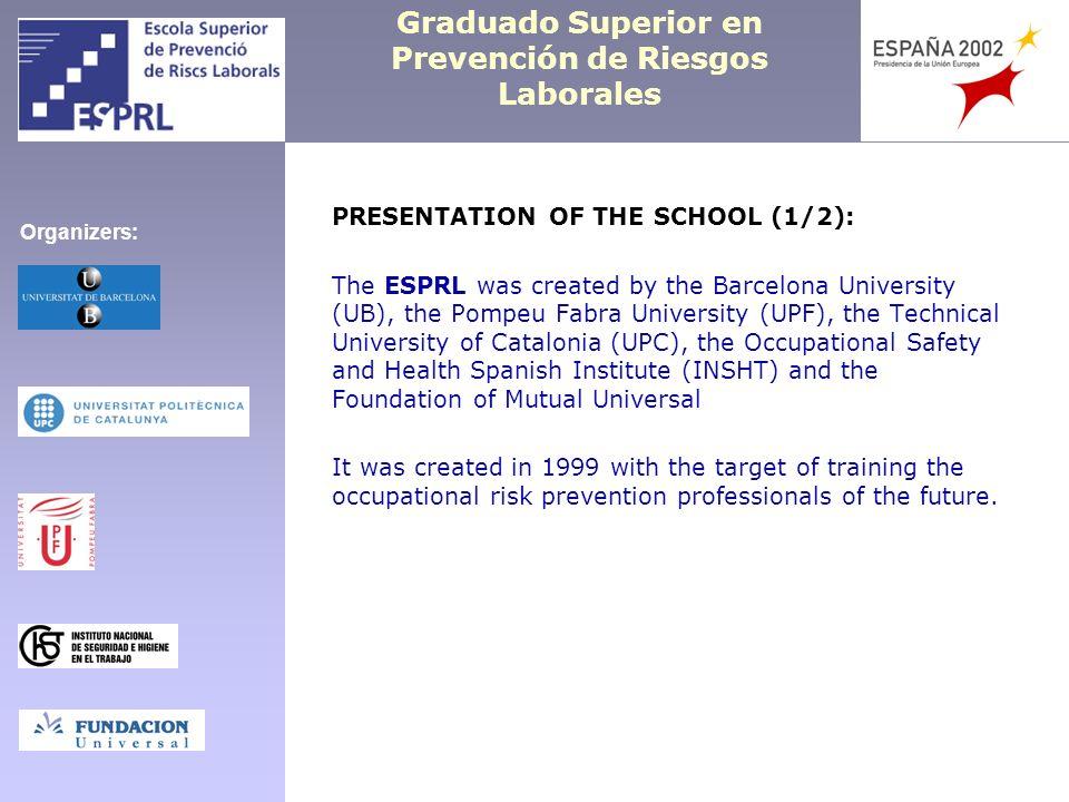 Graduado Superior en Prevención de Riesgos Laborales PRESENTATION OF THE SCHOOL (1/2): The ESPRL was created by the Barcelona University (UB), the Pom