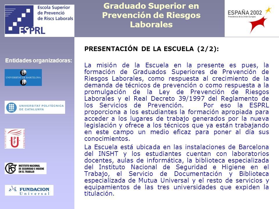 Graduado Superior en Prevención de Riesgos Laborales Subject TypeCreditsCoursePeriod Training and CommunicationOB621 Work OrganizationOB621 Environmental managementOB4.521 Industrial Hygiene IIOT921 Prevention ManagementOB621 Economical and financial Analysis of the Organizations OB621 Psychosociology IIOT921 Subjects: Subjects according its type (OB = compulsory; OT = optative), number of credits, academic course and four-month period: Organizers: