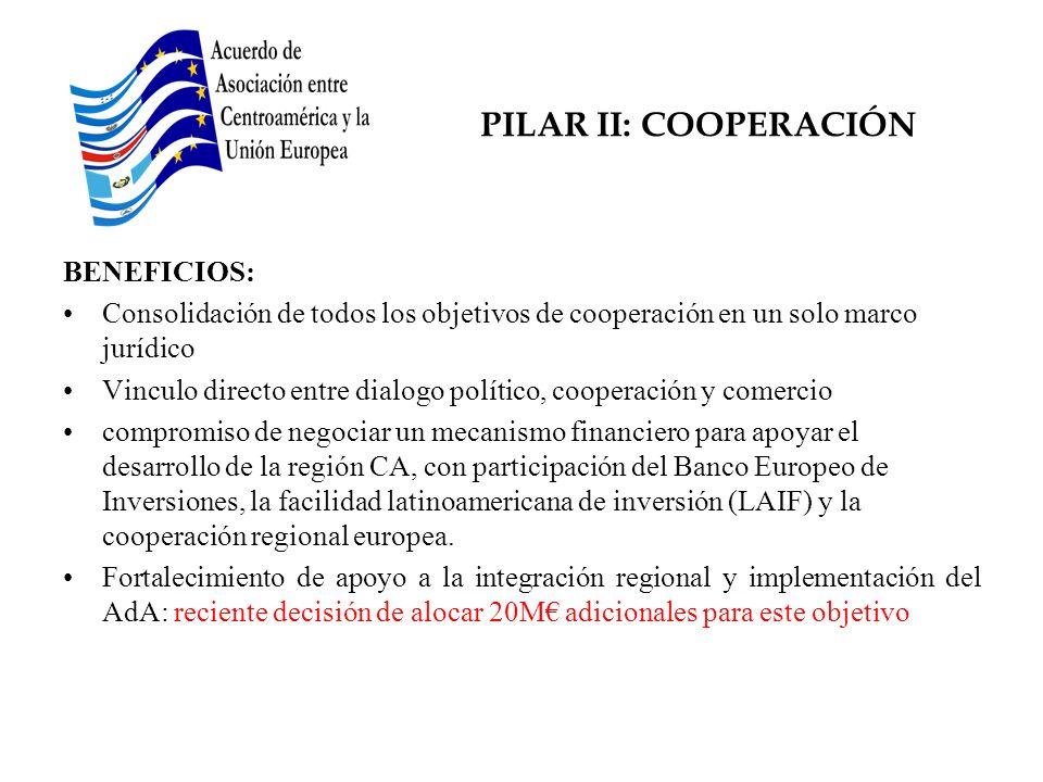 PILAR II: COOPERACIÓN BENEFICIOS: Consolidación de todos los objetivos de cooperación en un solo marco jurídico Vinculo directo entre dialogo político