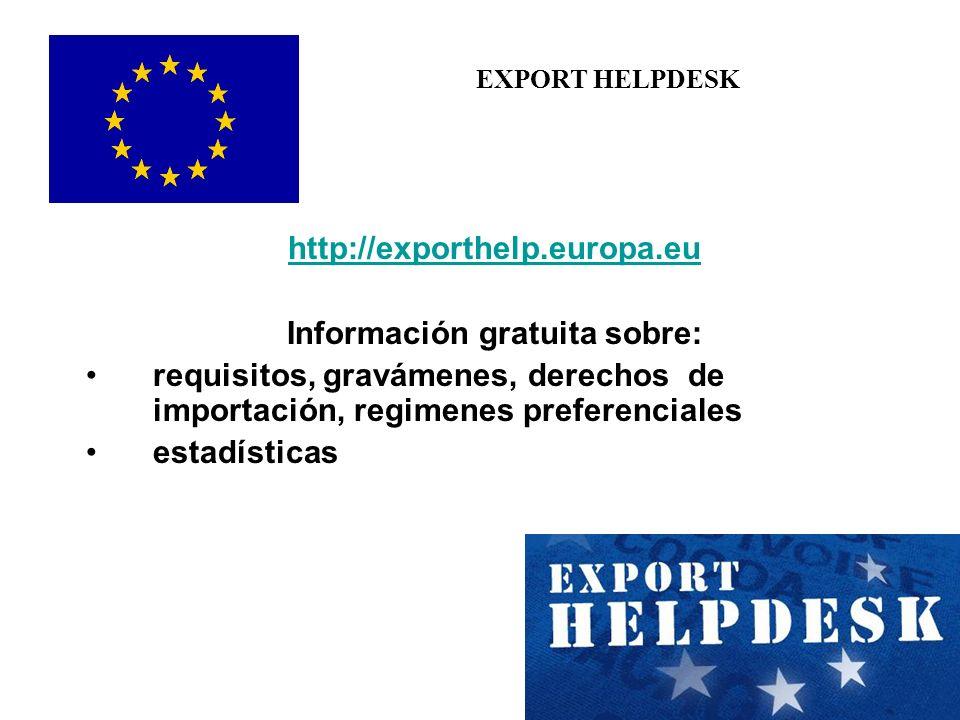 http://exporthelp.europa.eu Información gratuita sobre: requisitos, gravámenes, derechos de importación, regimenes preferenciales estadísticas EXPORT