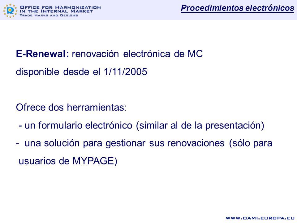 E-Renewal: renovación electrónica de MC disponible desde el 1/11/2005 Ofrece dos herramientas: - un formulario electrónico (similar al de la presentación) - una solución para gestionar sus renovaciones (sólo para usuarios de MYPAGE) Procedimientos electrónicos