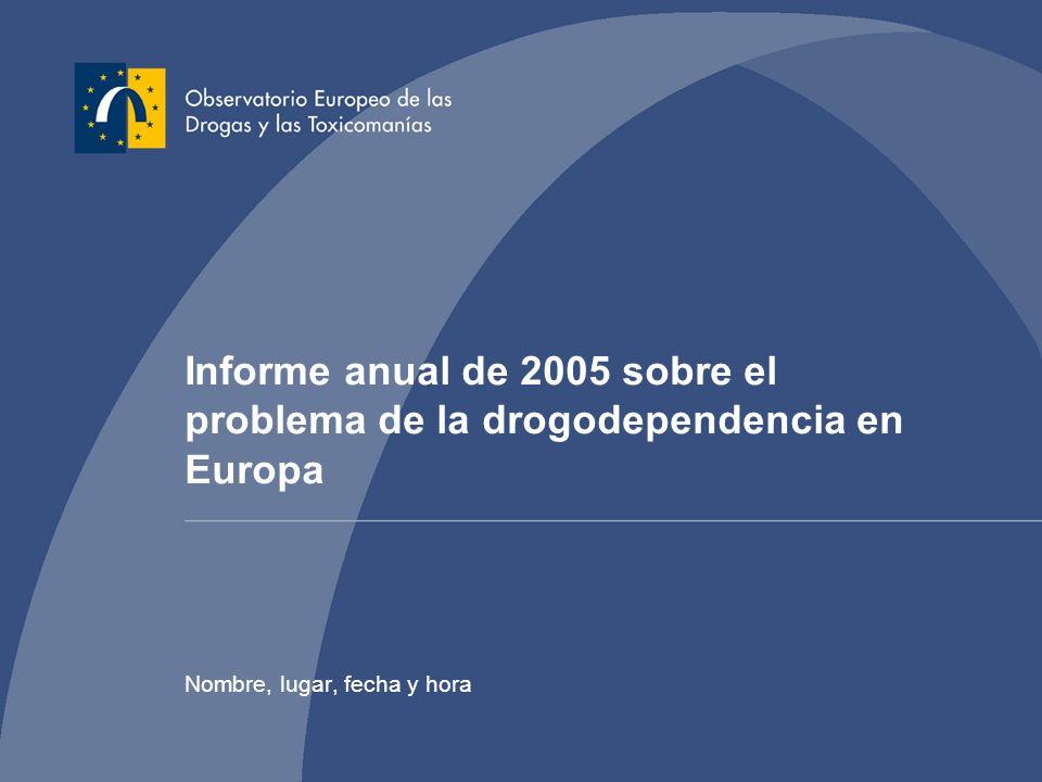 Informe anual de 2005 sobre el problema de la drogodependencia en Europa Nombre, lugar, fecha y hora