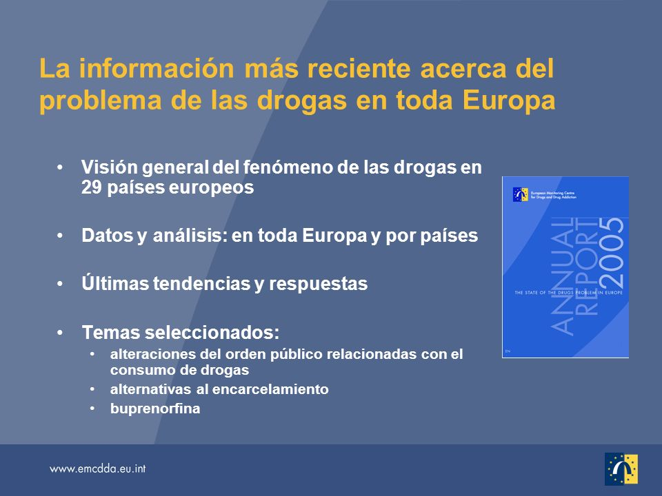 Un paquete multilingüe y de vanguardia Informe anual de 2005: En versiones impresa y en línea, en 22 lenguas http://annualreport.emcdda.eu.inthttp://annualreport.emcdda.eu.int Otros materiales disponibles en línea en inglés: Temas seleccionados http://issues05.emcdda.eu.inthttp://issues05.emcdda.eu.int Boletín estadístico http://stats05.emcdda.eu.inthttp://stats05.emcdda.eu.int Informes nacionales de Reitox http://www.emcdda.eu.int/?nnodeid=435http://www.emcdda.eu.int/?nnodeid=435