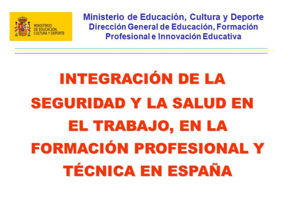 Ministerio de Educación, Cultura y Deporte Dirección General de Educación, Formación Profesional e Innovación Educativa INTEGRACIÓN DE LA SEGURIDAD Y LA SALUD EN EL TRABAJO, EN LA FORMACIÓN PROFESIONAL Y TÉCNICA EN ESPAÑA
