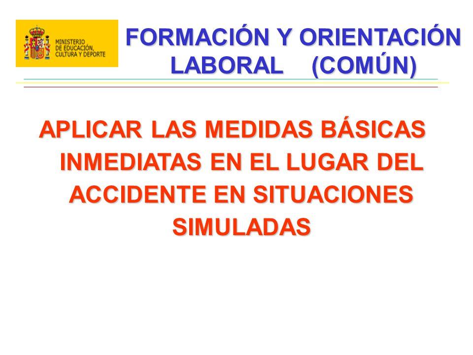 FORMACIÓN Y ORIENTACIÓN LABORAL (COMÚN) APLICAR LAS MEDIDAS BÁSICAS INMEDIATAS EN EL LUGAR DEL ACCIDENTE EN SITUACIONES SIMULADAS