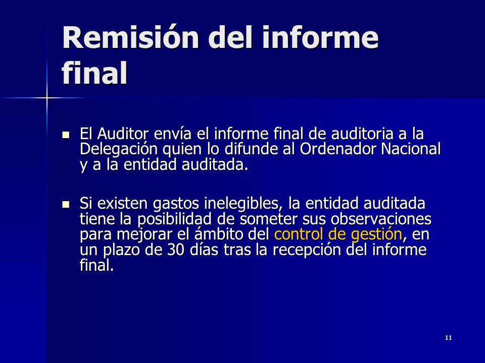 11 Remisión del informe final El Auditor envía el informe final de auditoria a la Delegación quien lo difunde al Ordenador Nacional y a la entidad auditada.