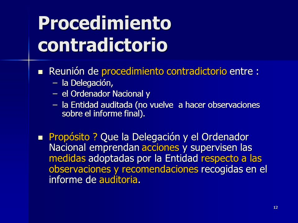 12 Procedimiento contradictorio Reunión de procedimiento contradictorio entre : Reunión de procedimiento contradictorio entre : –la Delegación, –el Ordenador Nacional y –la Entidad auditada (no vuelve a hacer observaciones sobre el informe final).
