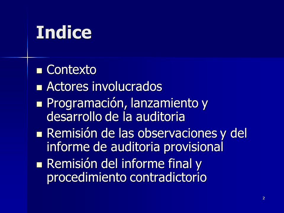 2 Indice Contexto Contexto Actores involucrados Actores involucrados Programación, lanzamiento y desarrollo de la auditoria Programación, lanzamiento y desarrollo de la auditoria Remisión de las observaciones y del informe de auditoria provisional Remisión de las observaciones y del informe de auditoria provisional Remisión del informe final y procedimiento contradictorio Remisión del informe final y procedimiento contradictorio