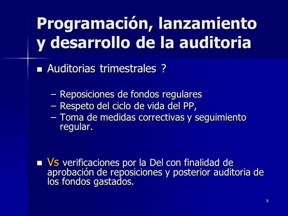 5 Programación, lanzamiento y desarrollo de la auditoria Auditorias trimestrales ? Auditorias trimestrales ? –Reposiciones de fondos regulares –Respet