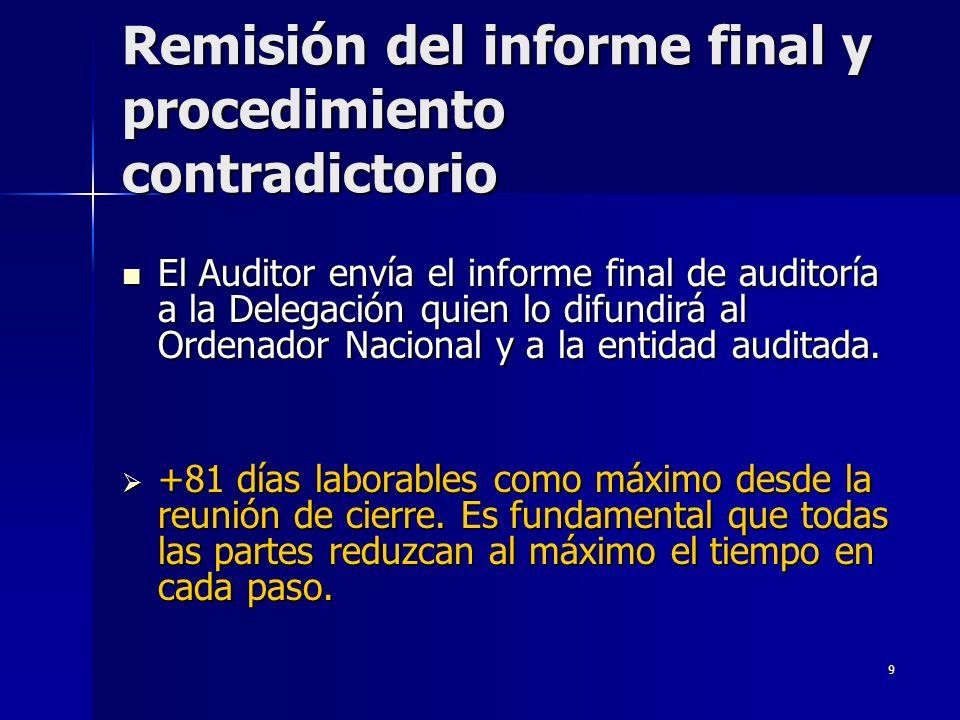 9 Remisión del informe final y procedimiento contradictorio El Auditor envía el informe final de auditoría a la Delegación quien lo difundirá al Ordenador Nacional y a la entidad auditada.