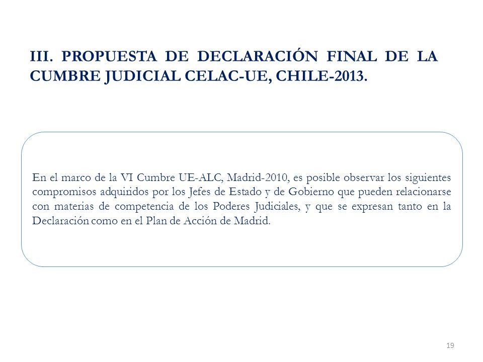 19 III. PROPUESTA DE DECLARACIÓN FINAL DE LA CUMBRE JUDICIAL CELAC-UE, CHILE-2013.