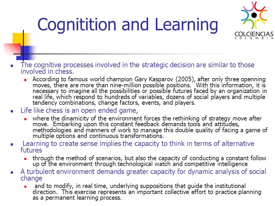 Cognitition and Learning The cognitive processes involved in the strategic decision are similar to those involved in chess. According to famous world