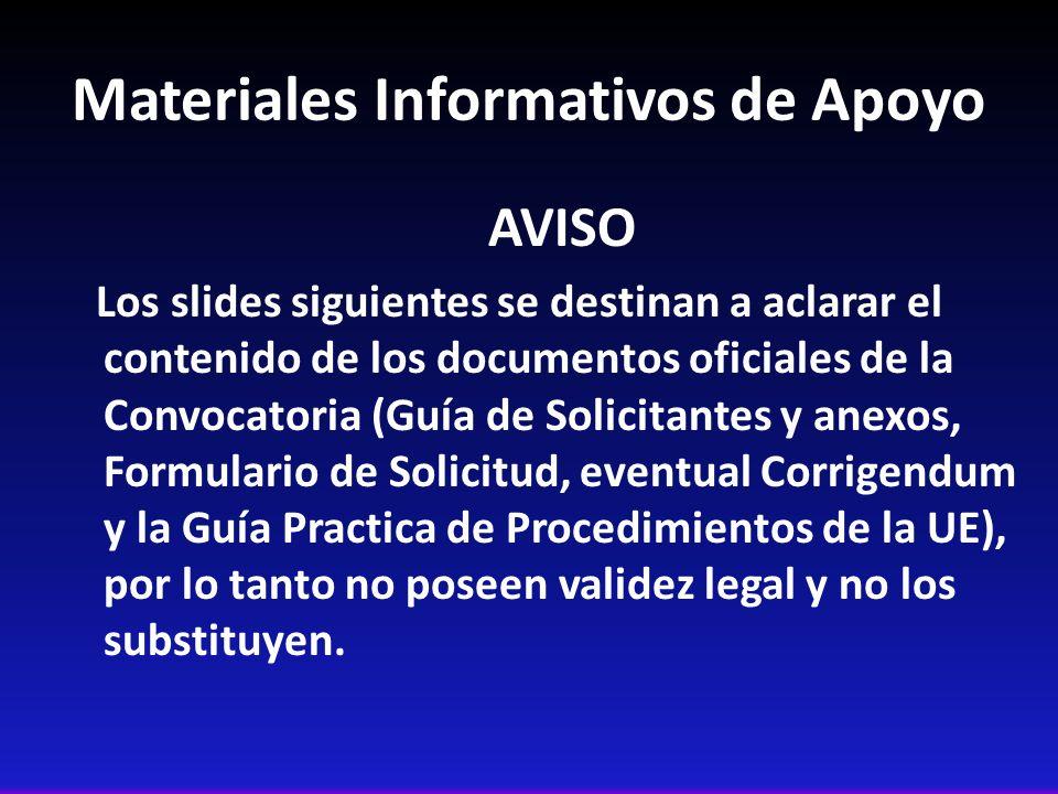 Materiales Informativos de Apoyo AVISO Los slides siguientes se destinan a aclarar el contenido de los documentos oficiales de la Convocatoria (Guía d