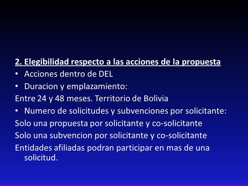 2. Elegibilidad respecto a las acciones de la propuesta Acciones dentro de DEL Duracion y emplazamiento: Entre 24 y 48 meses. Territorio de Bolivia Nu