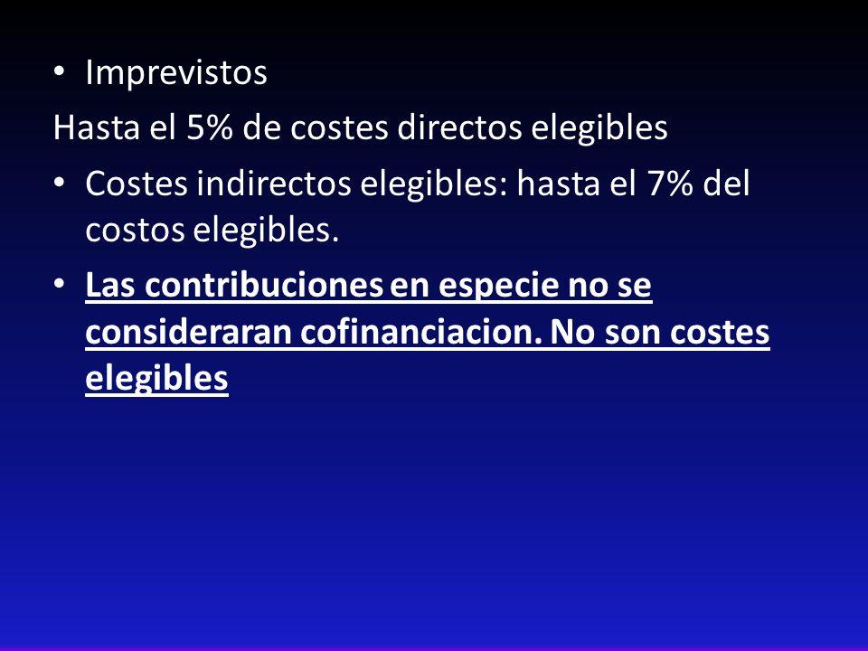 Imprevistos Hasta el 5% de costes directos elegibles Costes indirectos elegibles: hasta el 7% del costos elegibles. Las contribuciones en especie no s