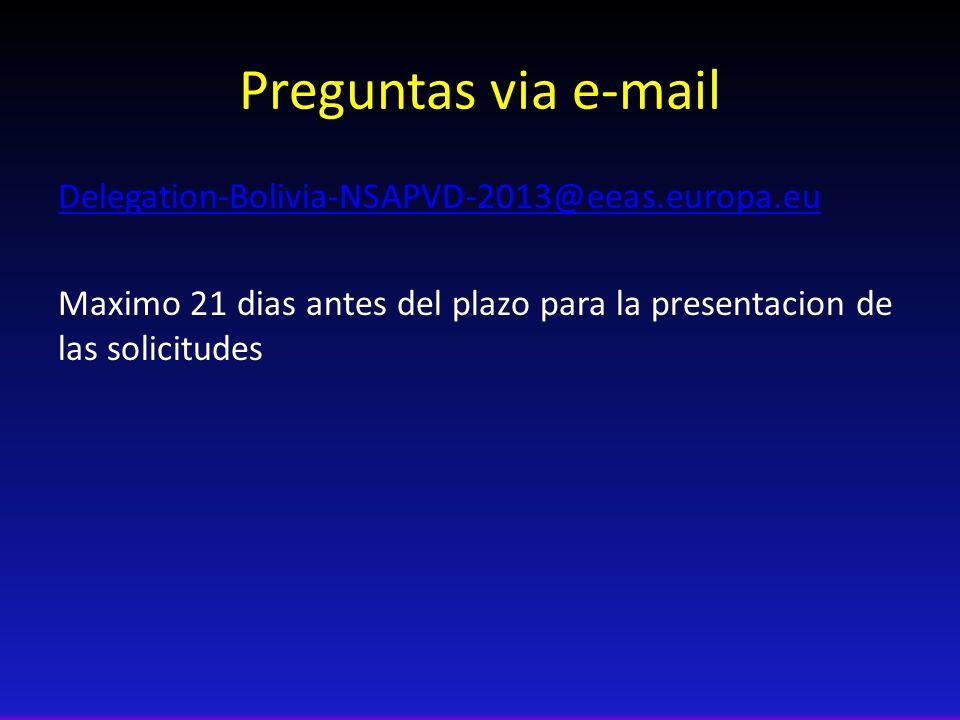 Preguntas via e-mail Delegation-Bolivia-NSAPVD-2013@eeas.europa.eu Maximo 21 dias antes del plazo para la presentacion de las solicitudes