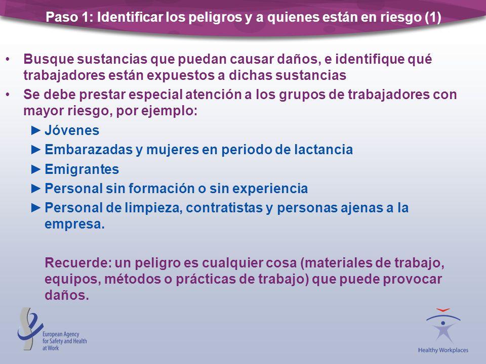 Paso 1: Identificar los peligros y a quienes están en riesgo (1) Busque sustancias que puedan causar daños, e identifique qué trabajadores están expue