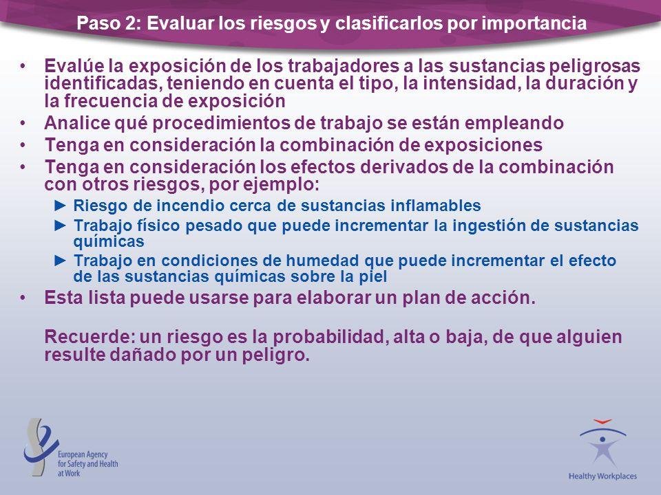 Paso 2: Evaluar los riesgos y clasificarlos por importancia Evalúe la exposición de los trabajadores a las sustancias peligrosas identificadas, tenien