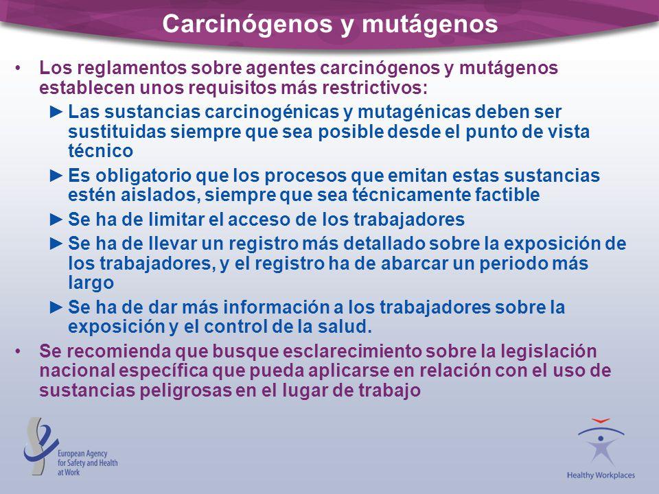 Carcinógenos y mutágenos Los reglamentos sobre agentes carcinógenos y mutágenos establecen unos requisitos más restrictivos: Las sustancias carcinogén
