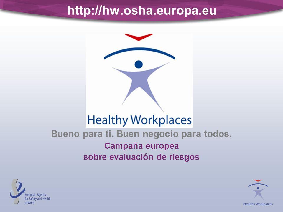 http://hw.osha.europa.eu Bueno para ti. Buen negocio para todos. Campaña europea sobre evaluación de riesgos