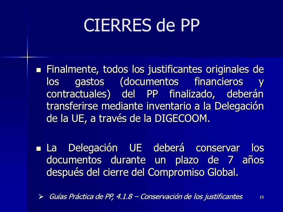 15 Finalmente, todos los justificantes originales de los gastos (documentos financieros y contractuales) del PP finalizado, deberán transferirse mediante inventario a la Delegación de la UE, a través de la DIGECOOM.