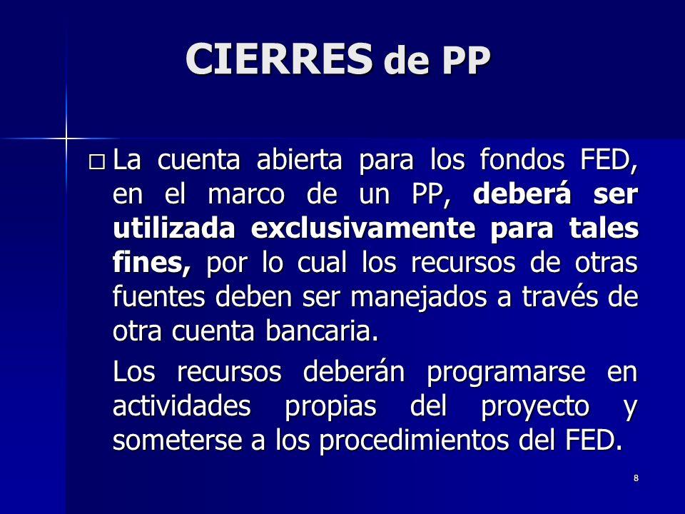8 La cuenta abierta para los fondos FED, en el marco de un PP, deberá ser utilizada exclusivamente para tales fines, por lo cual los recursos de otras fuentes deben ser manejados a través de otra cuenta bancaria.