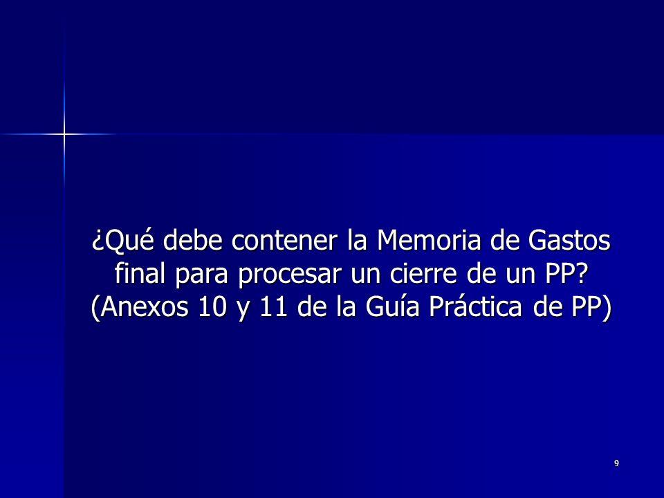 9 ¿Qué debe contener la Memoria de Gastos final para procesar un cierre de un PP.