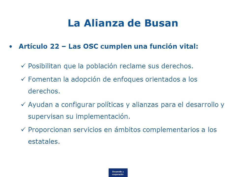 Desarrollo y cooperación La Alianza de Busan Artículo 22 – Las OSC cumplen una función vital: Posibilitan que la población reclame sus derechos.
