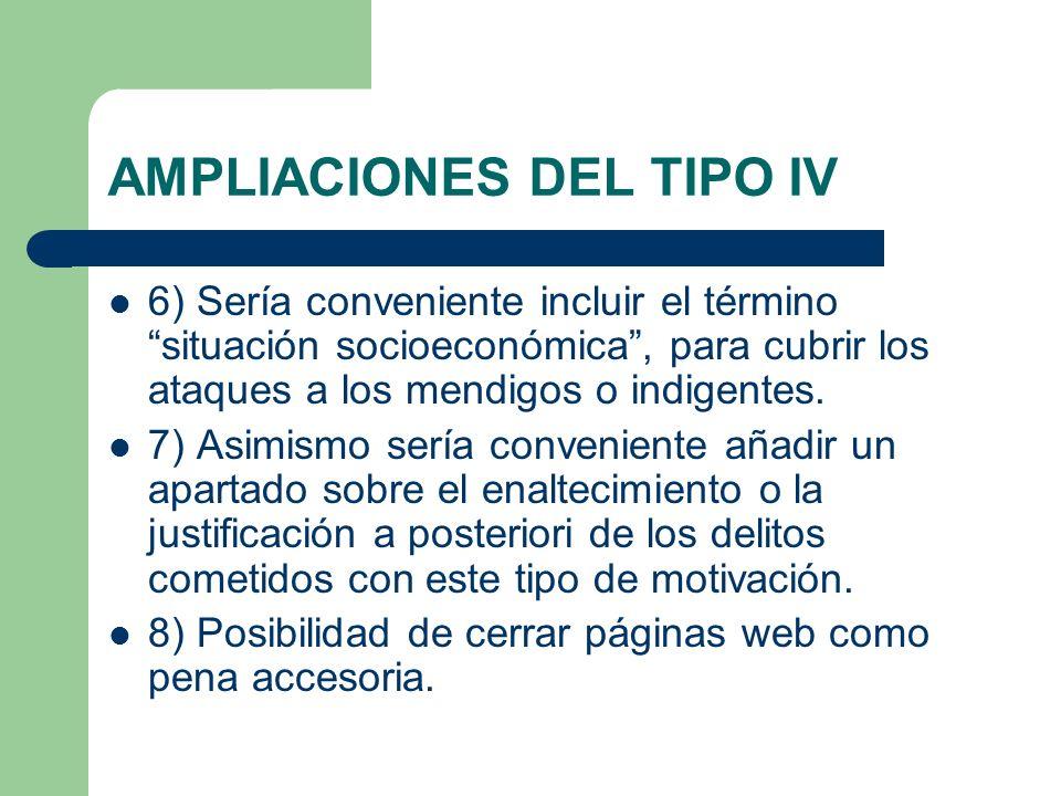 AMPLIACIONES DEL TIPO IV 6) Sería conveniente incluir el término situación socioeconómica, para cubrir los ataques a los mendigos o indigentes.