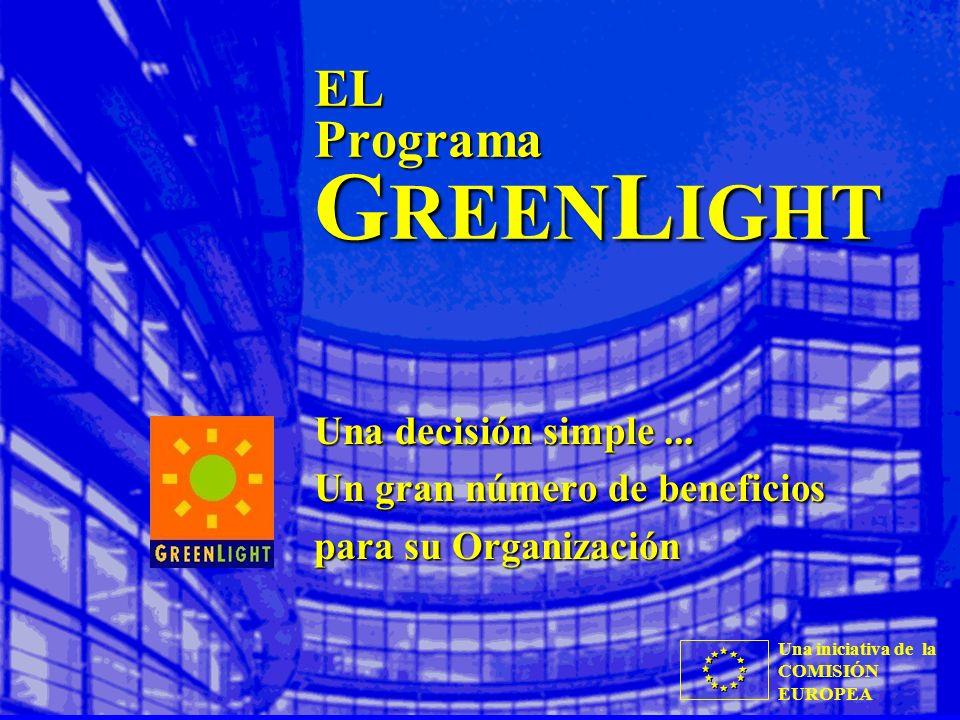 Una iniciativa de la COMISIÓN EUROPEA EL Programa G REEN L IGHT Una decisión simple... Un gran número de beneficios para su Organización