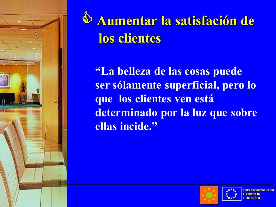 Una iniciativa de la COMISIÓN EUROPEA Aumentar la satisfación de los clientes Aumentar la satisfación de los clientes La belleza de las cosas puede se