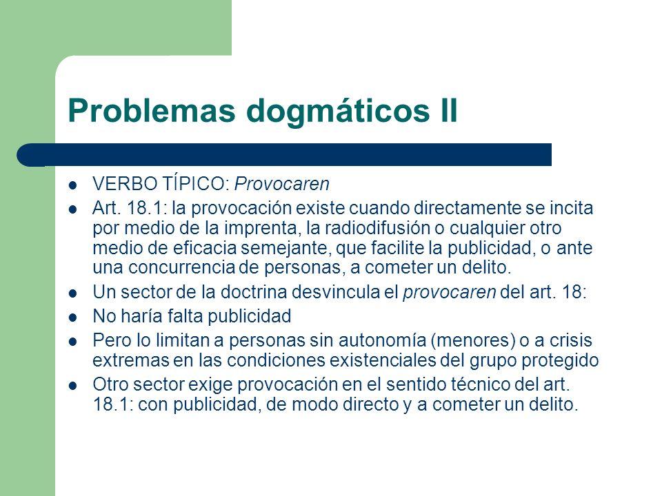 Problemas dogmáticos II VERBO TÍPICO: Provocaren Art. 18.1: la provocación existe cuando directamente se incita por medio de la imprenta, la radiodifu
