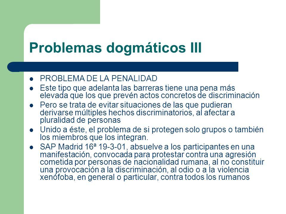 Problemas dogmáticos III PROBLEMA DE LA PENALIDAD Este tipo que adelanta las barreras tiene una pena más elevada que los que prevén actos concretos de